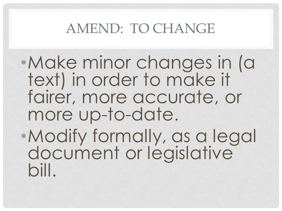 Modify formally, as a legal document or legislative bill.
