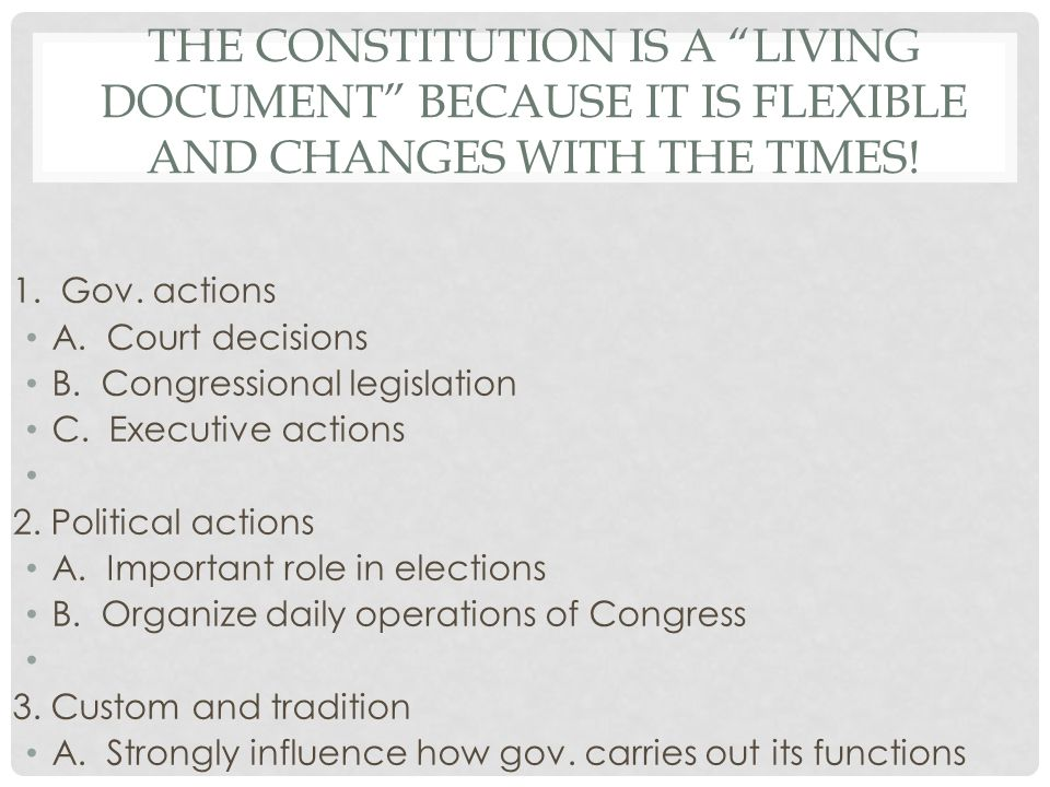 The Constitution is a LIVING DOCUMENT because it is flexible and changes with the times!