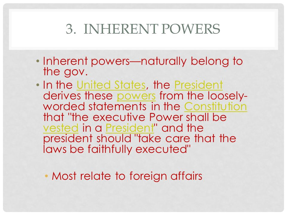 3. Inherent Powers Inherent powers—naturally belong to the gov.