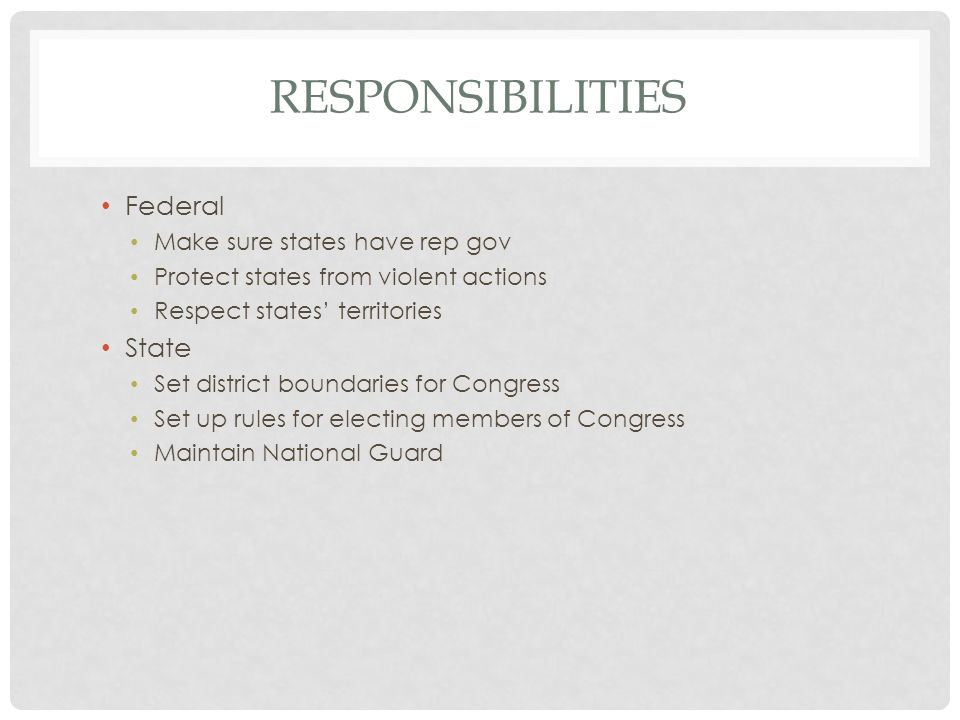 Responsibilities Federal State Make sure states have rep gov