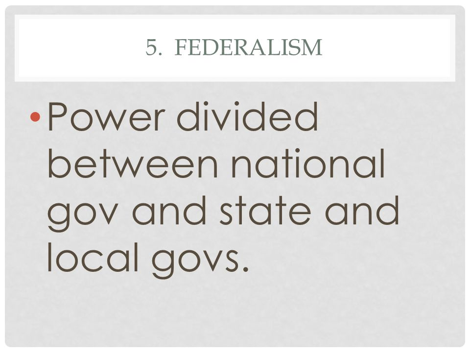 Power divided between national gov and state and local govs.