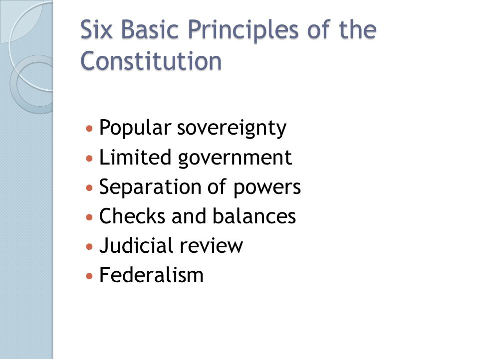 a review of the basic principles of the constitution 6 basic principles of the constitution 1  6 judicial review this is not technically a principle the founders thought about at the time,.