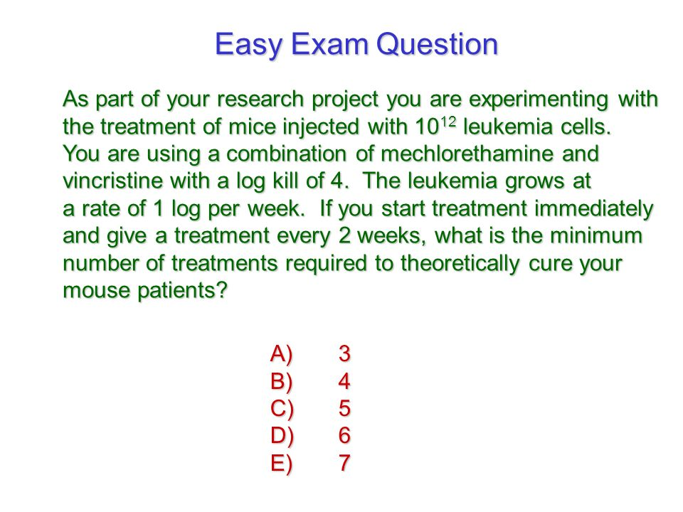 Easy Exam Question As part of your research project you are experimenting with. the treatment of mice injected with 1012 leukemia cells.