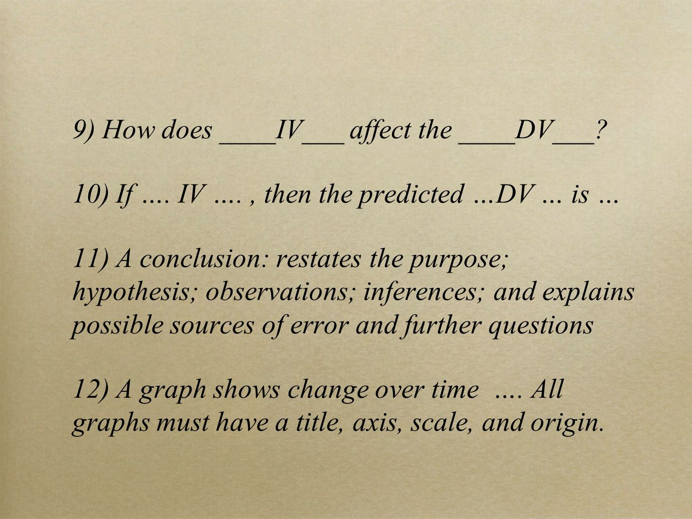 9) How does ____IV___ affect the ____DV___