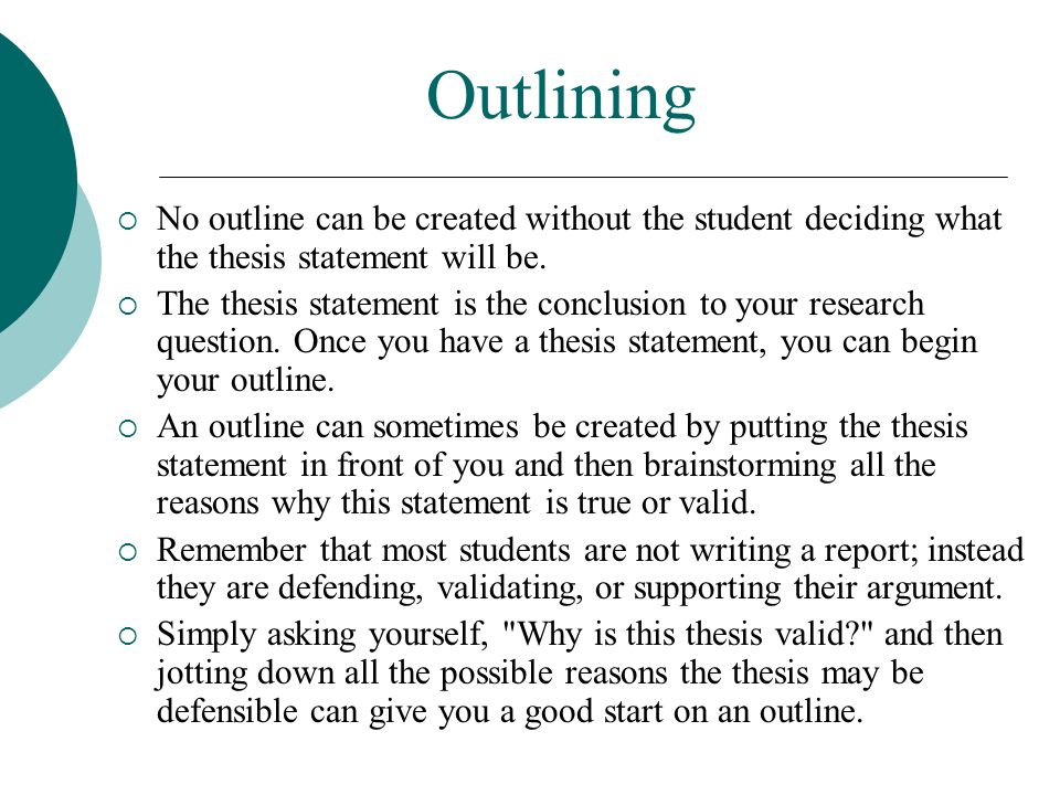 Outlining No outline can be created without the student deciding what the thesis statement will be.
