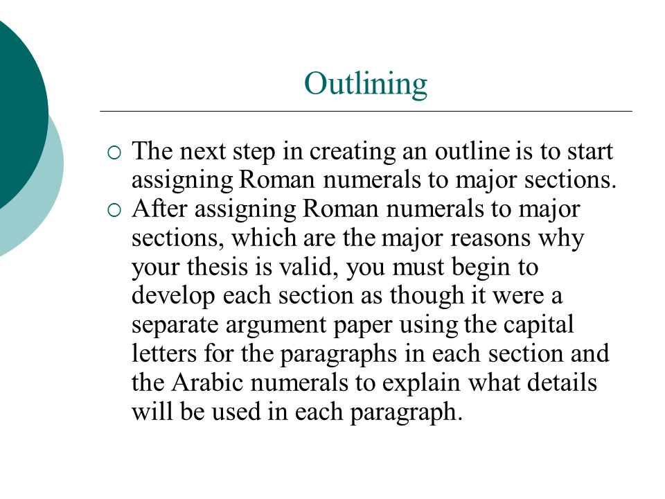 Outlining The next step in creating an outline is to start assigning Roman numerals to major sections.