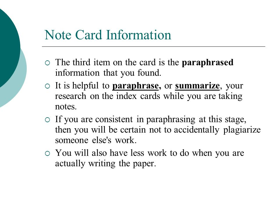 Note Card Information The third item on the card is the paraphrased information that you found.