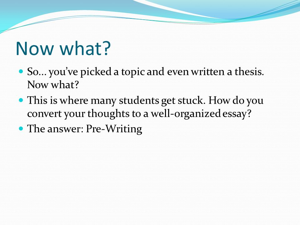 pre writing drafting ppt video online now what so you ve picked a topic and even written a