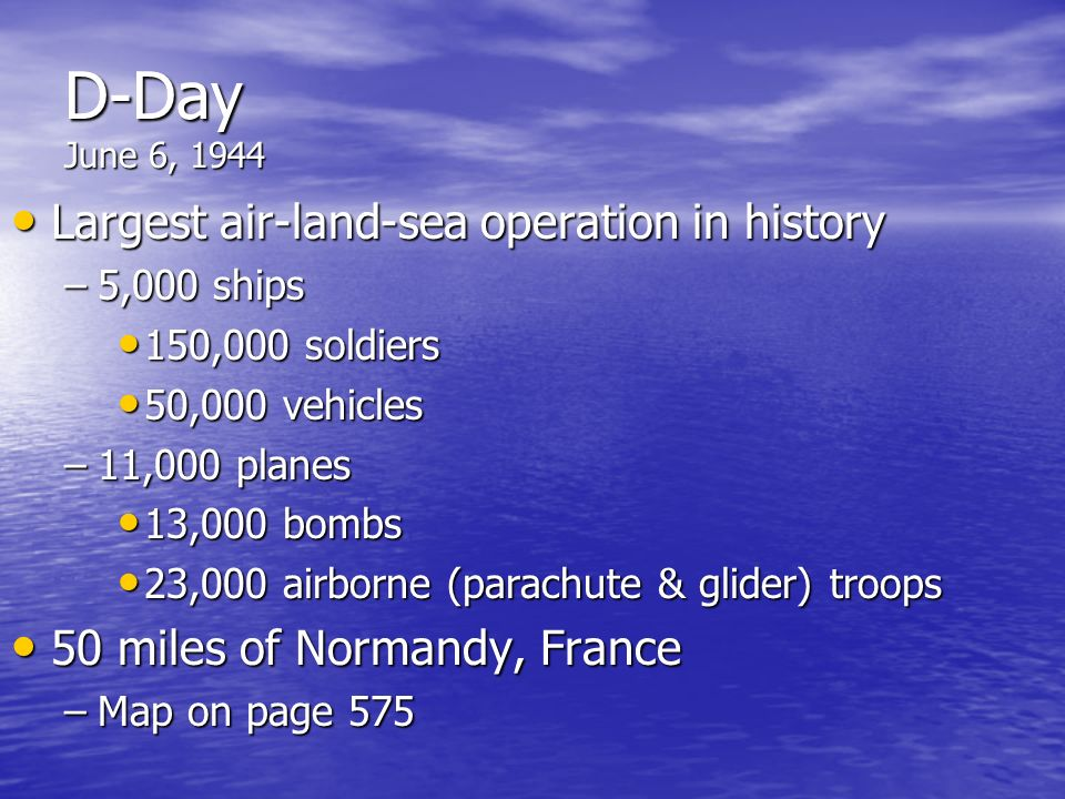 D-Day June 6, 1944 Largest air-land-sea operation in history