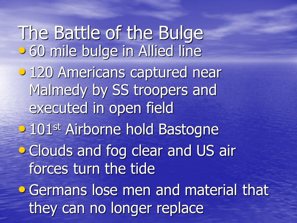 The Battle of the Bulge 60 mile bulge in Allied line