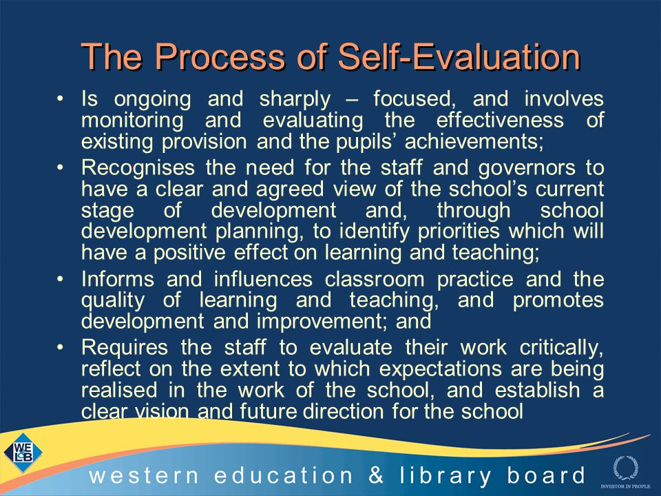 process of self evaluation and reflection upon learning Read about why self-reflection so vital for teachers to develop their practice and  what you can learn from reflective practice  developing a habit of self-reflecting  will lead to a natural process of evaluation you will become accustomed to.