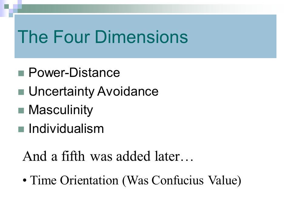 The Four Dimensions And a fifth was added later… Power-Distance
