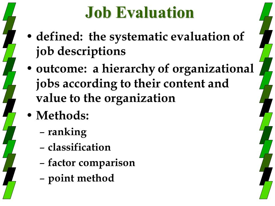 Job Evaluation defined: the systematic evaluation of job descriptions