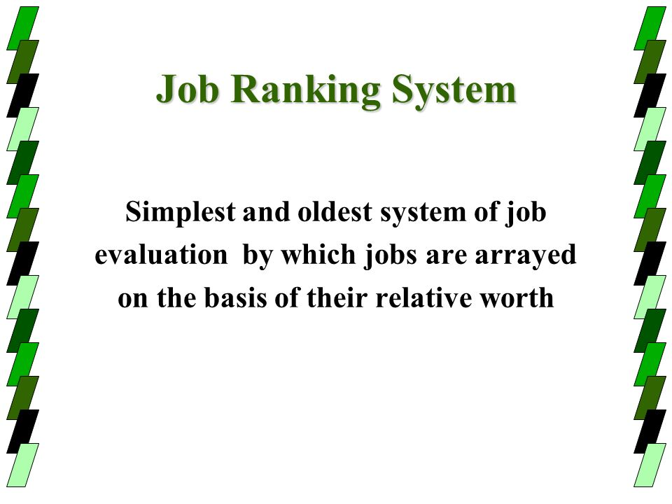 Job Ranking System Simplest and oldest system of job