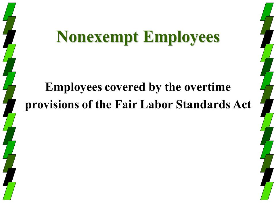 Nonexempt Employees Employees covered by the overtime