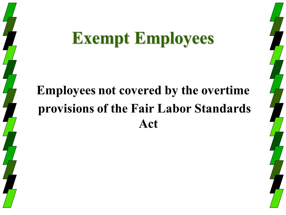 Exempt Employees Employees not covered by the overtime