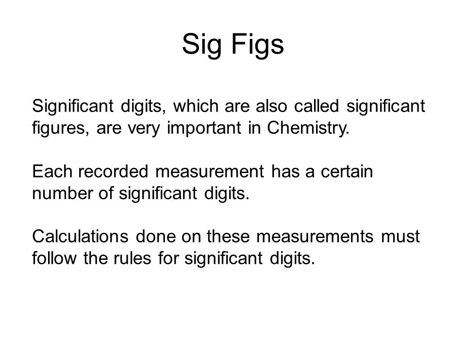 Sig Figs Significant digits, which are also called significant figures, are very important in Chemistry.