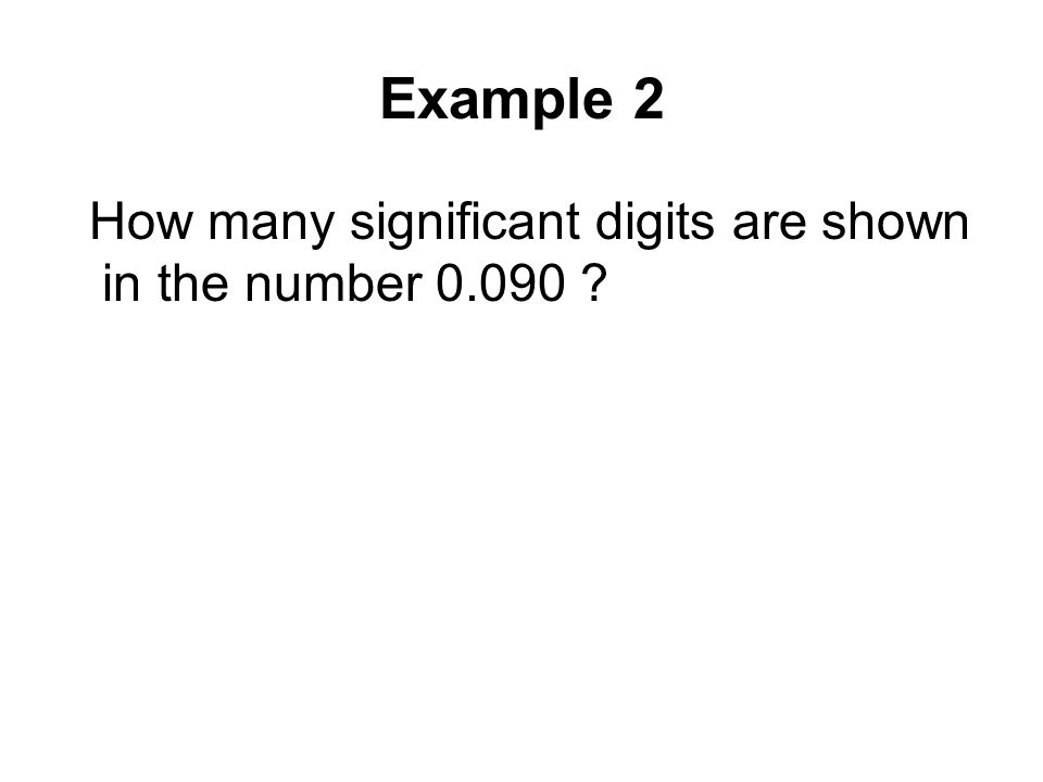 Example 2 How many significant digits are shown in the number