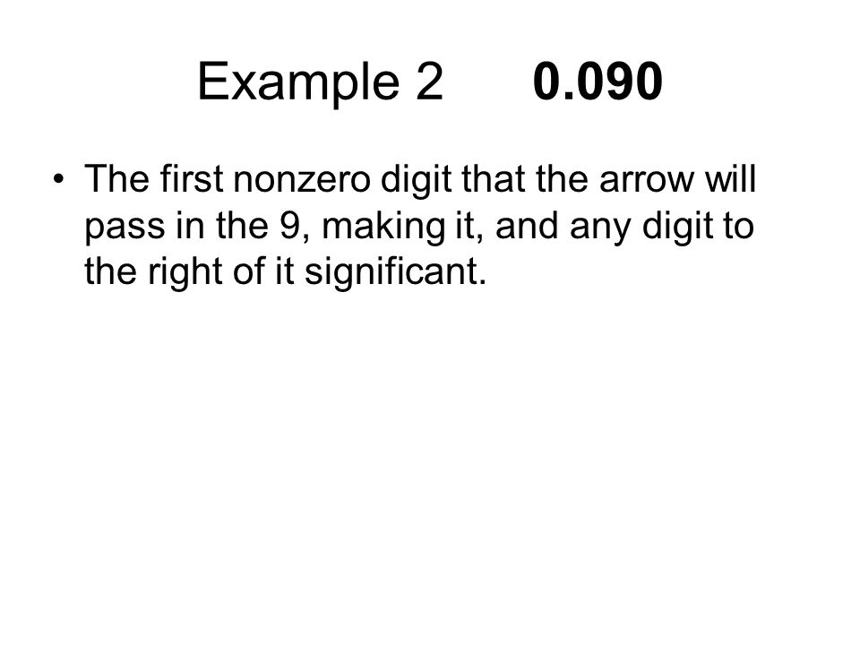 Example The first nonzero digit that the arrow will pass in the 9, making it, and any digit to the right of it significant.