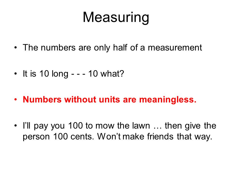 Measuring The numbers are only half of a measurement