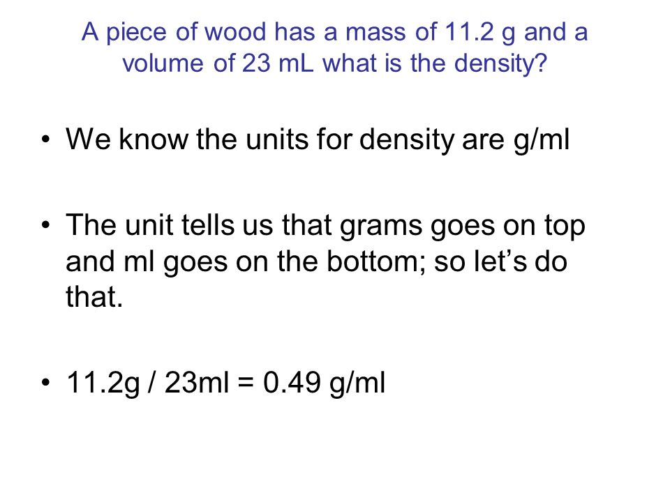 We know the units for density are g/ml