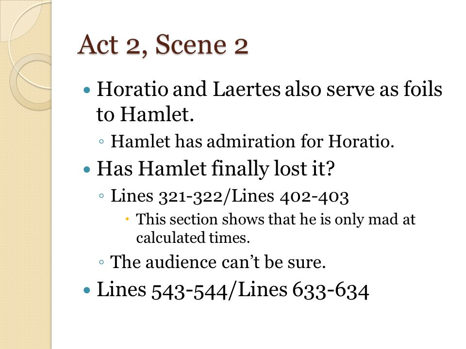"""laertes and fortinbras foils hamlet play hamlet playwrite When hamlet is first introduced in the play, his mother says, """"good hamlet, cast they knighted colour off/and let thine eye look for a friend on denmark"""" (i,ii,69-70) from her comments, it is obvious that hamlet is suffering."""