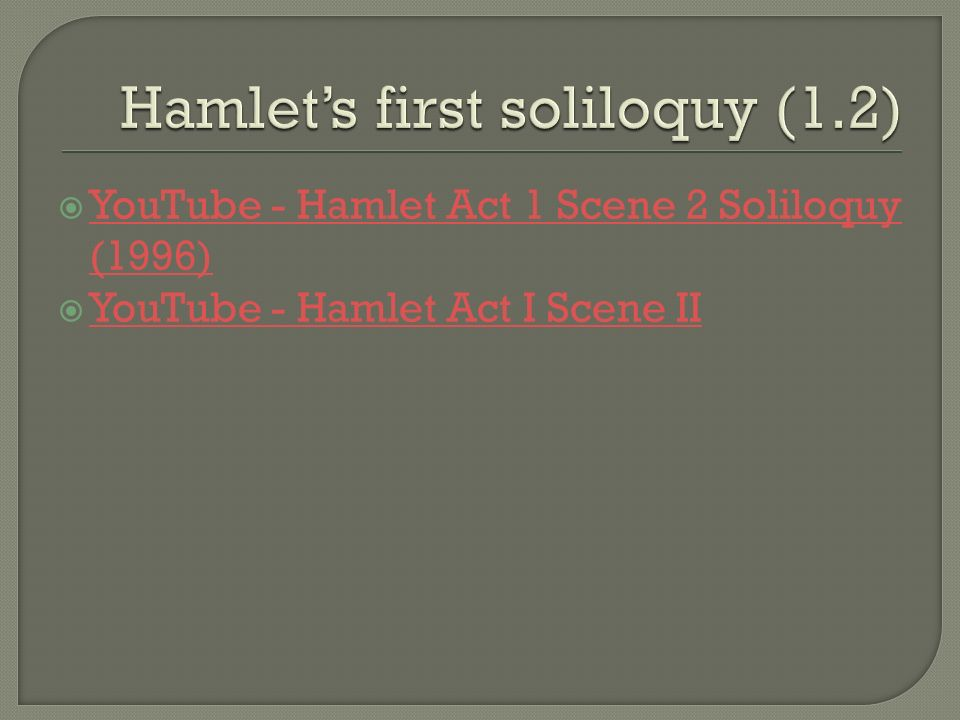 hamlets soliloquy Analysis of hamlets first soliloquy the first soliloquy witnessed in act one, scene two, from lines 133 to 164 by hamlet is an ardent speech that brings about the true character of hamlet to light who till now was not portraying himself truly, especially when around his uncle, claudius be it through superficial dialogues or actions.