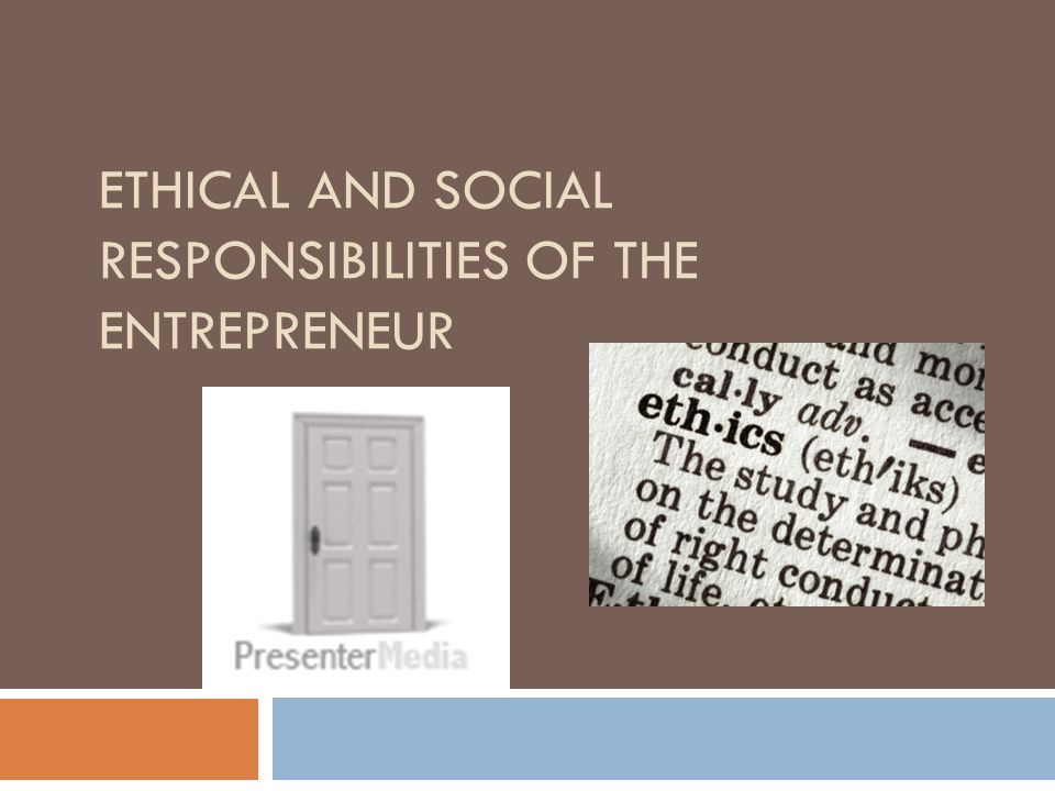 ETHICAL AND SOCIAL RESPONSIBILITIES OF THE ENTREPRENEUR