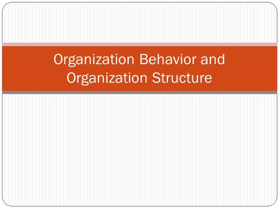 Organization Behavior and Organization Structure