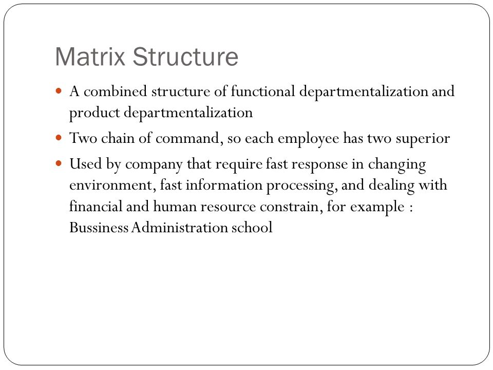 Matrix Structure A combined structure of functional departmentalization and product departmentalization.