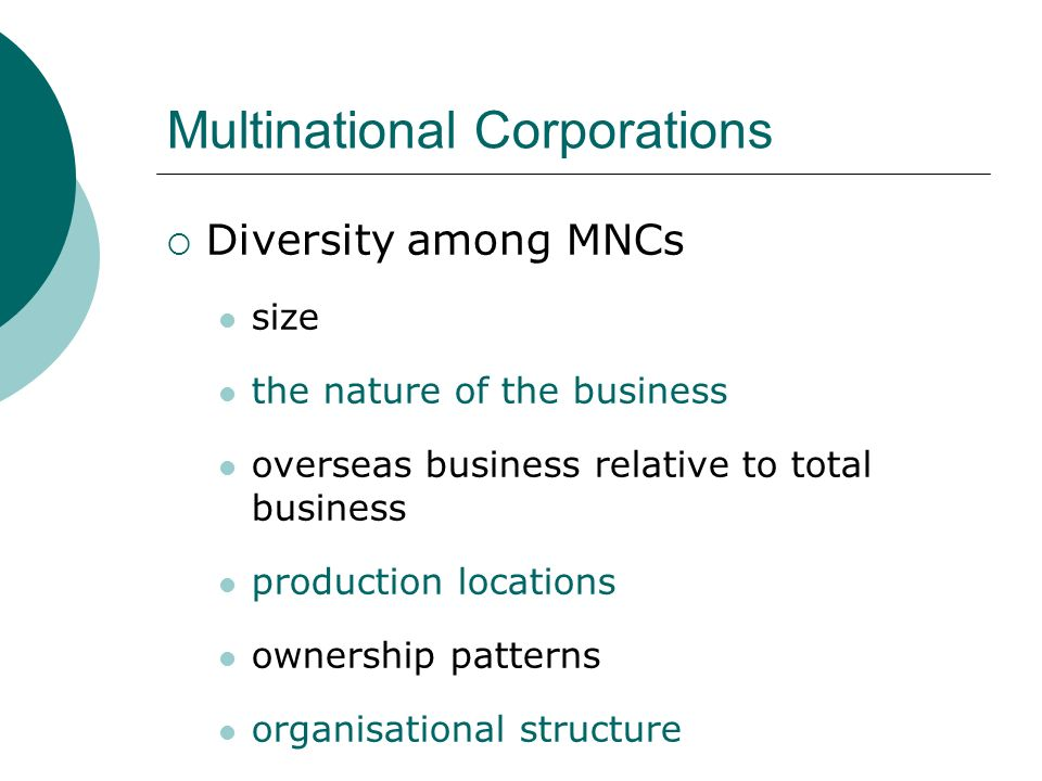 multinationals corporations Multinational corporations have existed since the beginning of overseas trade they have remained a part of the business scene throughout history, entering their.