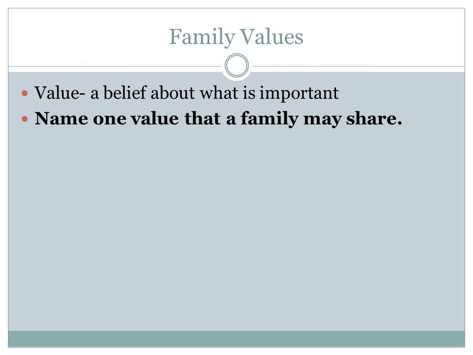 Family Values Value- a belief about what is important