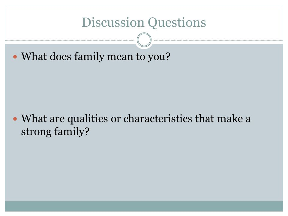 Discussion Questions What does family mean to you