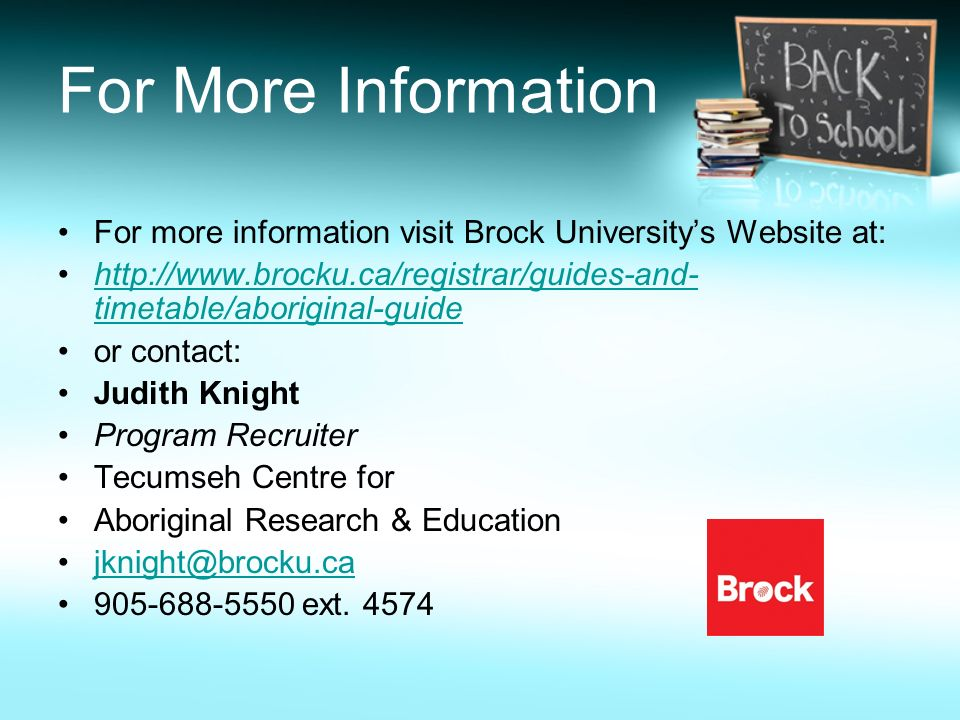 For More Information For more information visit Brock University's Website at: http://www.brocku.ca/registrar/guides-and-timetable/aboriginal-guide.