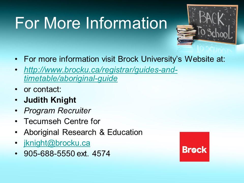 For More InformationFor more information visit Brock University's Website at: http://www.brocku.ca/registrar/guides-and-timetable/aboriginal-guide.