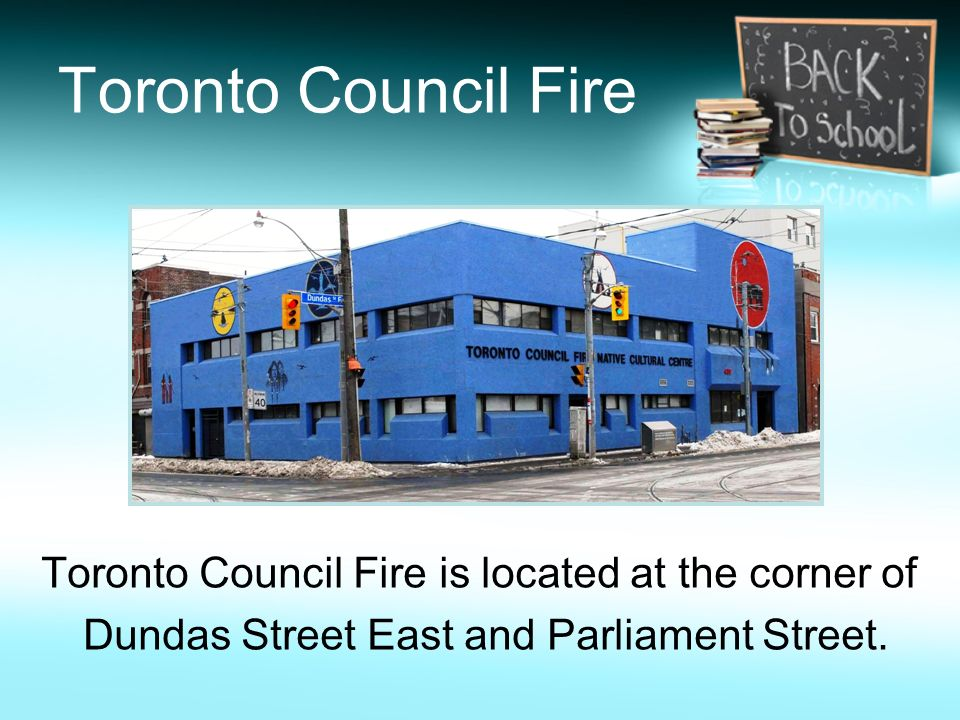 Toronto Council Fire Toronto Council Fire is located at the corner of