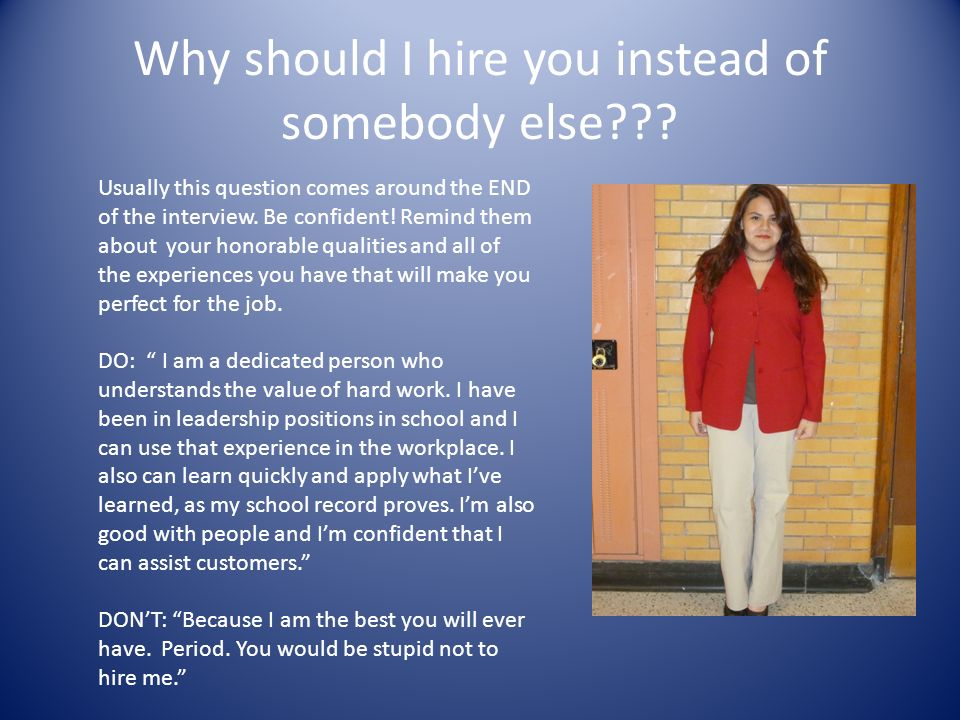 why i should be hired Answering why shouldn't i hire you community all you got to do is turn around and say ill give you a hundred reasons why you should hire me.