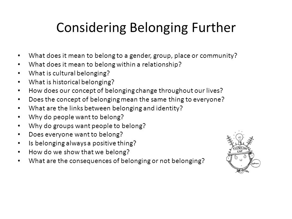 thesis of belonging Thesis - your statement or theory to support your question belonging an individual's sense of belonging is determined not only by their own choices but also by the attitudes of others.