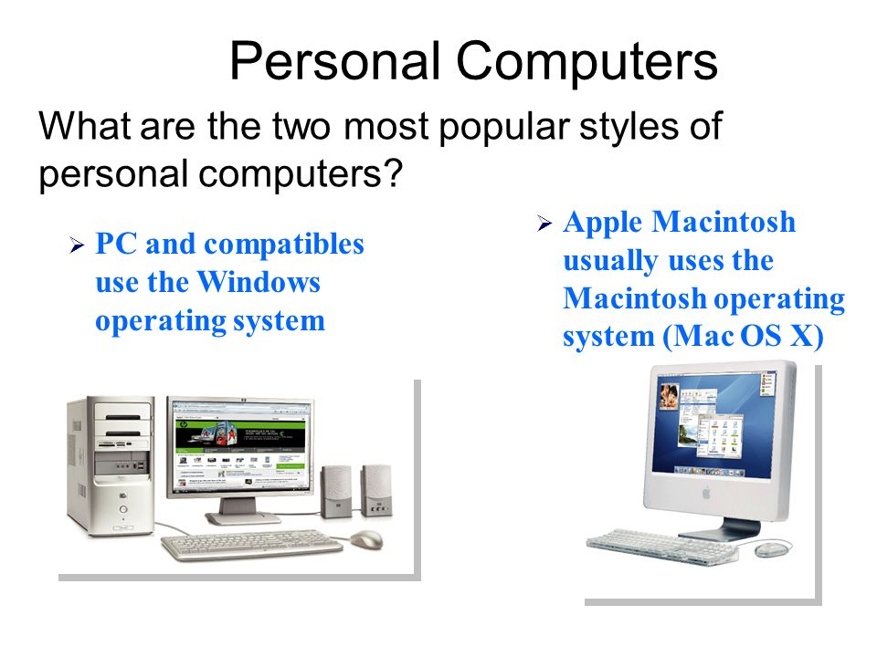 Personal Computers What are the two most popular styles of personal computers