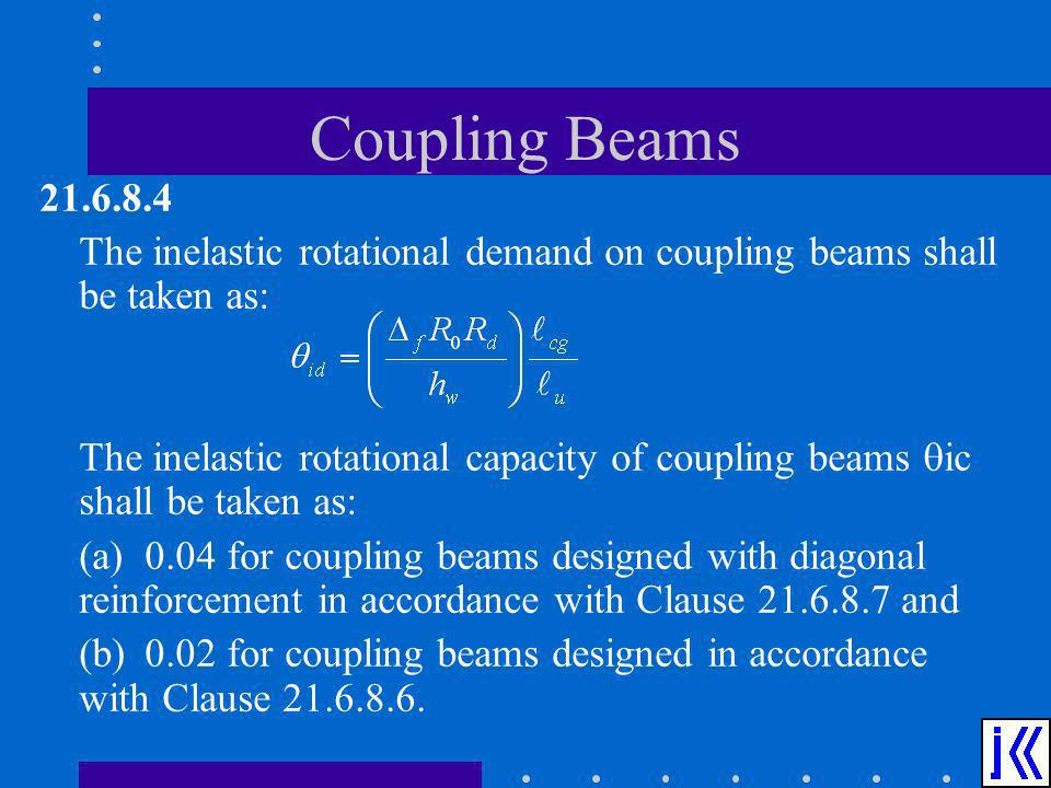 Coupling Beams The inelastic rotational demand on coupling beams shall be taken as: