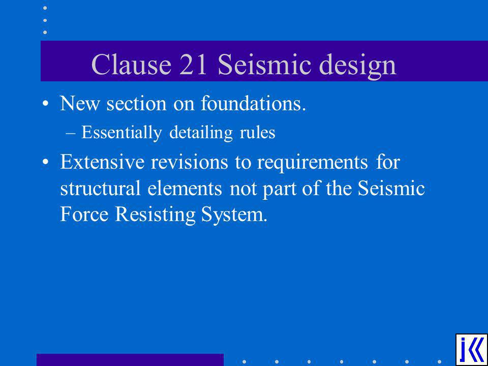 Clause 21 Seismic design New section on foundations.