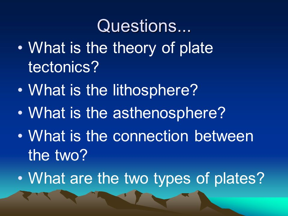 Questions... What is the theory of plate tectonics