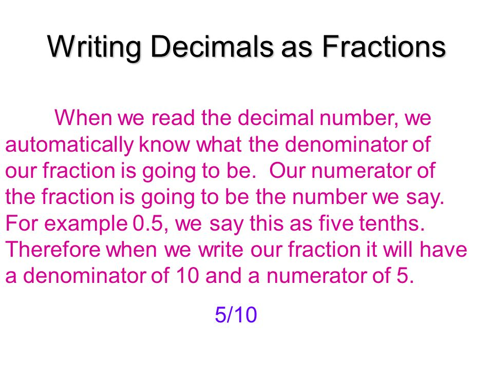 writing fractions as decimals The techniques, tips and charts will help your child convert decimals to fractions and fractions to decimal numbers.