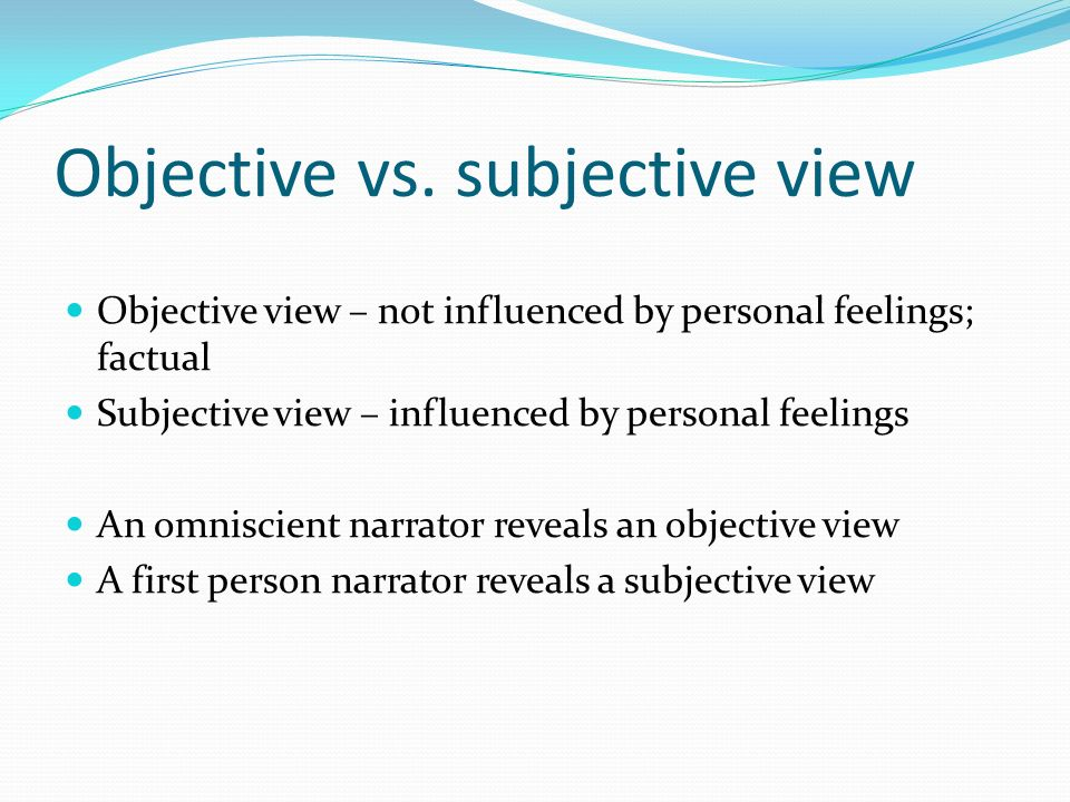 subjective v objective Determine whether each statement is a subjective or objective claim i've always enjoyed reading partially because i thought it helped me become a better person by forcing me to consider perspectives that are very different than mine.
