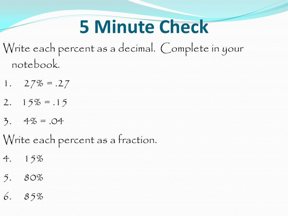 5 Minute Check Write each percent as a decimal. Complete in your ...