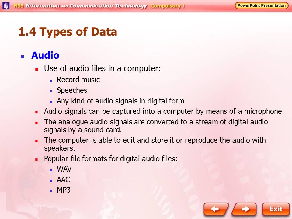 1.4 Types of Data Audio Use of audio files in a computer: Record music