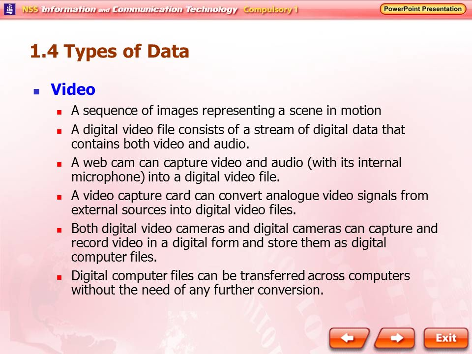 1.4 Types of Data Video. A sequence of images representing a scene in motion.
