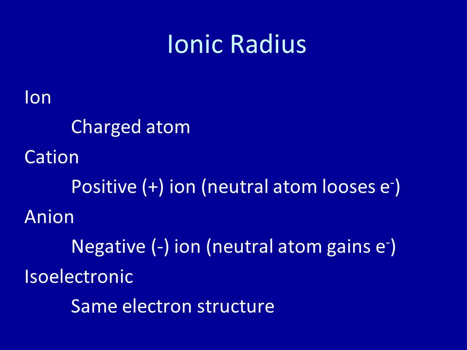 Ionic Radius Ion Charged atom Cation