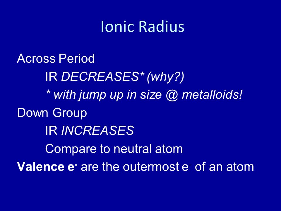 Ionic Radius Across Period IR DECREASES* (why )