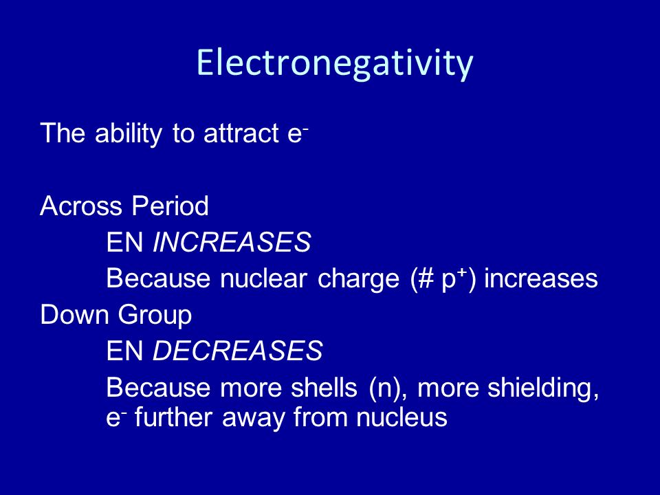 Electronegativity The ability to attract e- Across Period EN INCREASES